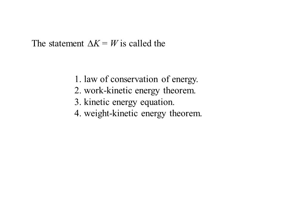 1.law of conservation of energy. 2. work-kinetic energy theorem.