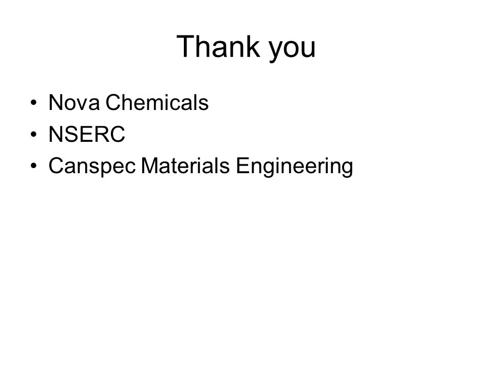 Thank you Nova Chemicals NSERC Canspec Materials Engineering