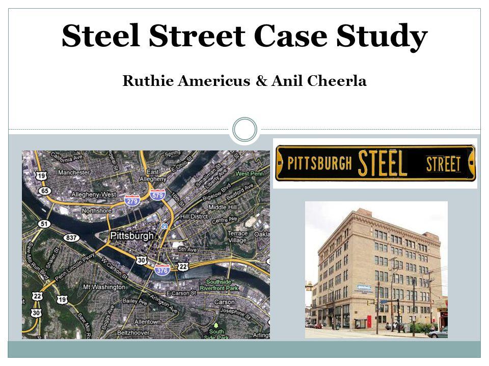 Steel Street Case Study Ruthie Americus & Anil Cheerla