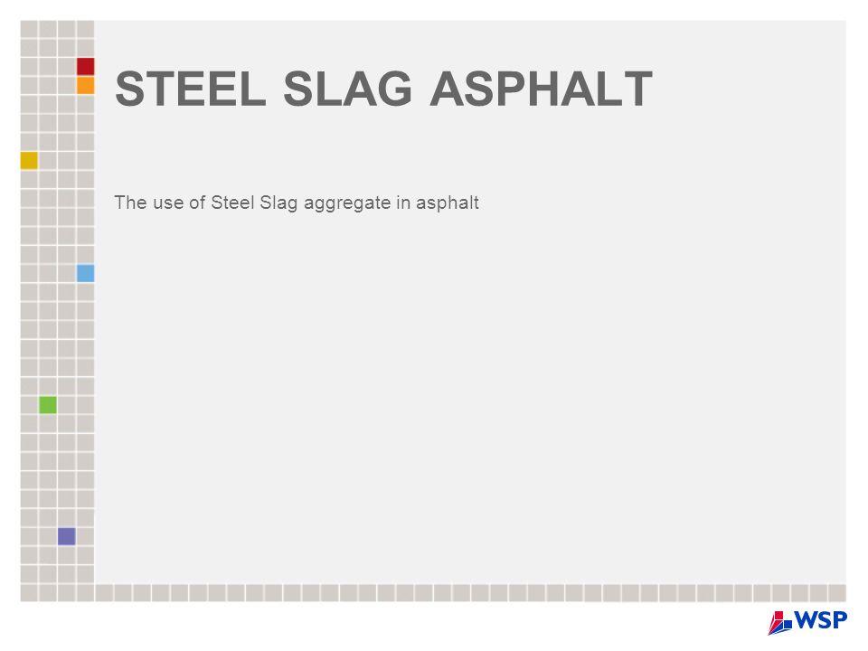 STEEL SLAG ASPHALT The use of Steel Slag aggregate in asphalt