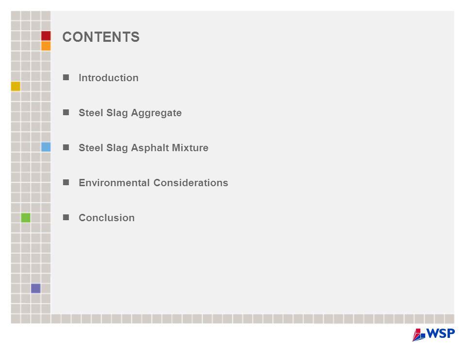 CONTENTS Introduction Steel Slag Aggregate Steel Slag Asphalt Mixture Environmental Considerations Conclusion