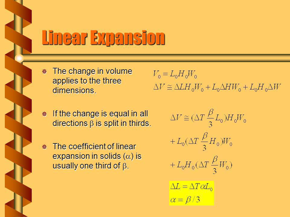 Linear Expansion The change in volume applies to the three dimensions.