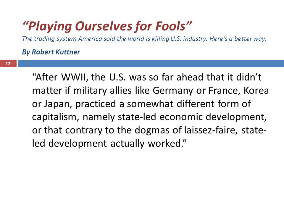 17 Playing Ourselves for Fools The trading system America sold the world is killing U.S.