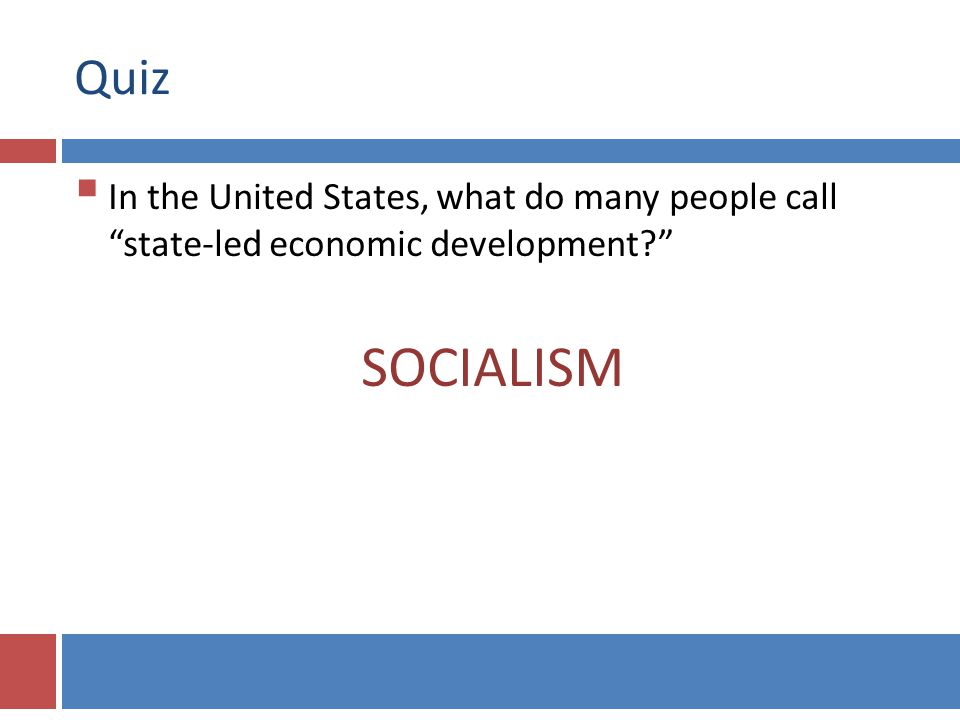 Quiz In the United States, what do many people call state-led economic development? SOCIALISM