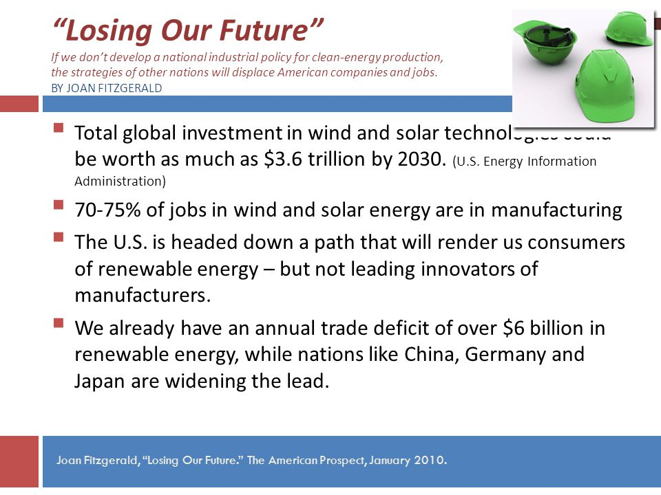 Losing Our Future If we dont develop a national industrial policy for clean-energy production, the strategies of other nations will displace American companies and jobs.