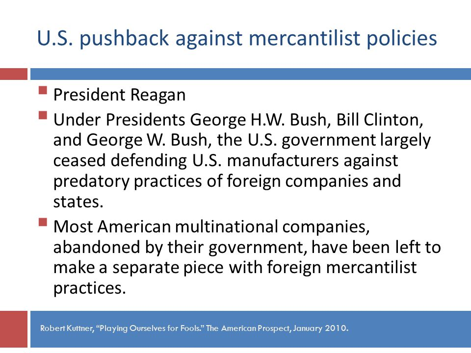 U.S. pushback against mercantilist policies President Reagan Under Presidents George H.W.
