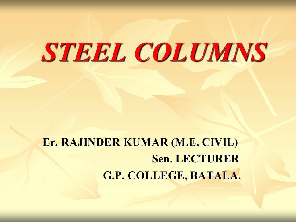STEEL COLUMNS Er. RAJINDER KUMAR (M.E. CIVIL) Sen. LECTURER Sen. LECTURER G.P. COLLEGE, BATALA. G.P. COLLEGE, BATALA.