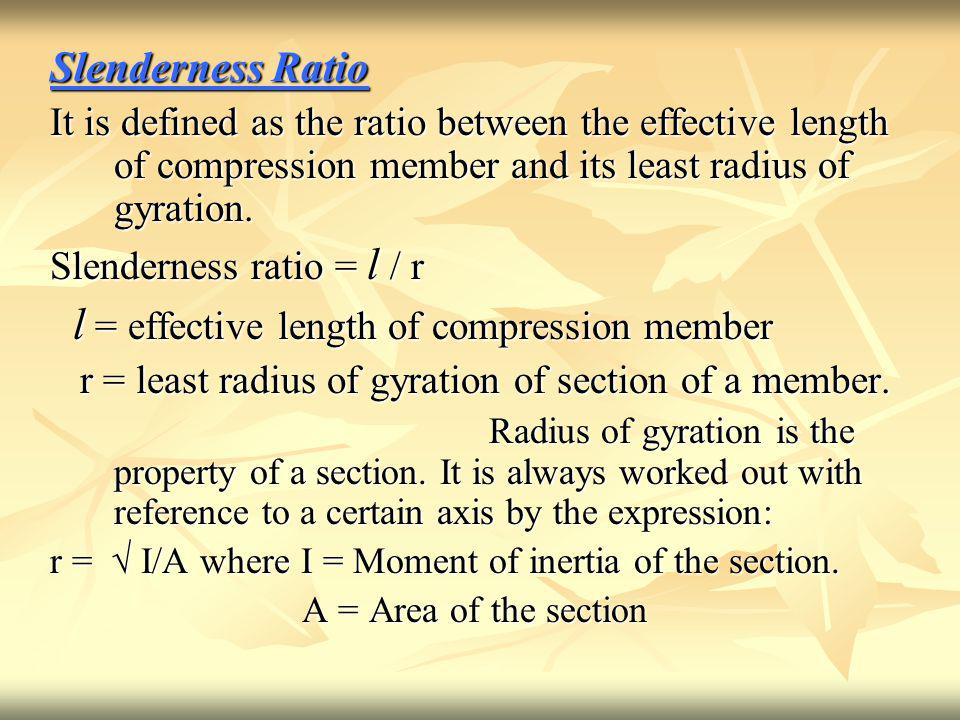 Slenderness Ratio It is defined as the ratio between the effective length of compression member and its least radius of gyration.