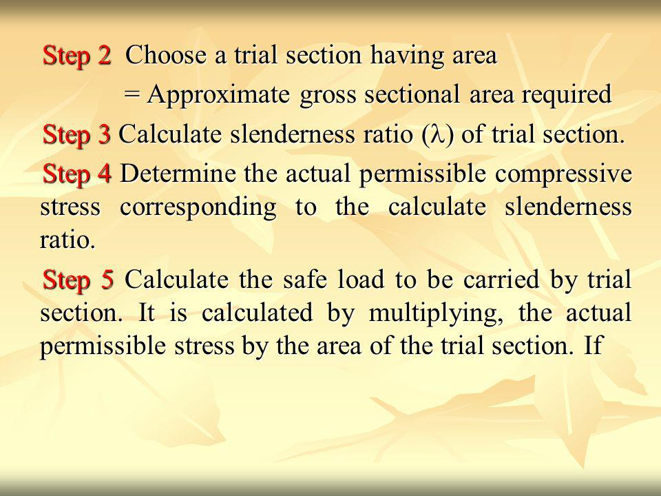 Step 2 Choose a trial section having area = Approximate gross sectional area required = Approximate gross sectional area required Step 3 Calculate slenderness ratio ( ) of trial section.