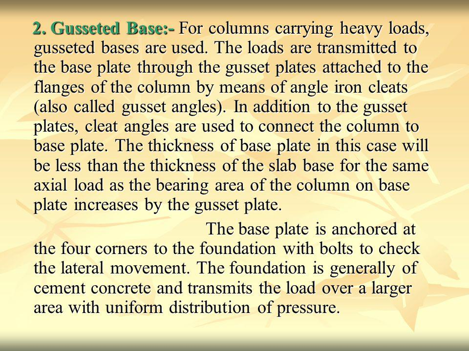 2.Gusseted Base:- For columns carrying heavy loads, gusseted bases are used.