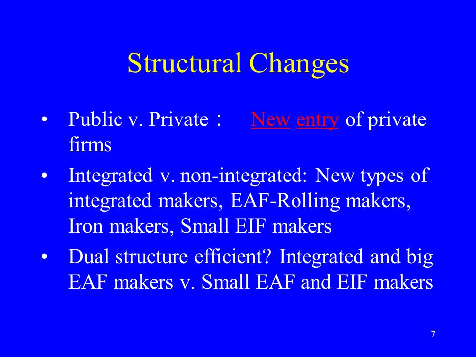 7 Structural Changes Public v. Private New entry of private firms Newentry Integrated v.