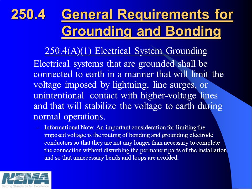 250.4General Requirements for Grounding and Bonding 250.4(A)(1) Electrical System Grounding Electrical systems that are grounded shall be connected to