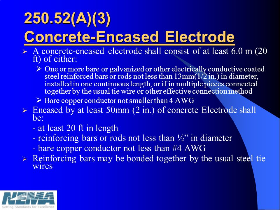 250.52(A)(3) Concrete-Encased Electrode A concrete-encased electrode shall consist of at least 6.0 m (20 ft) of either: One or more bare or galvanized