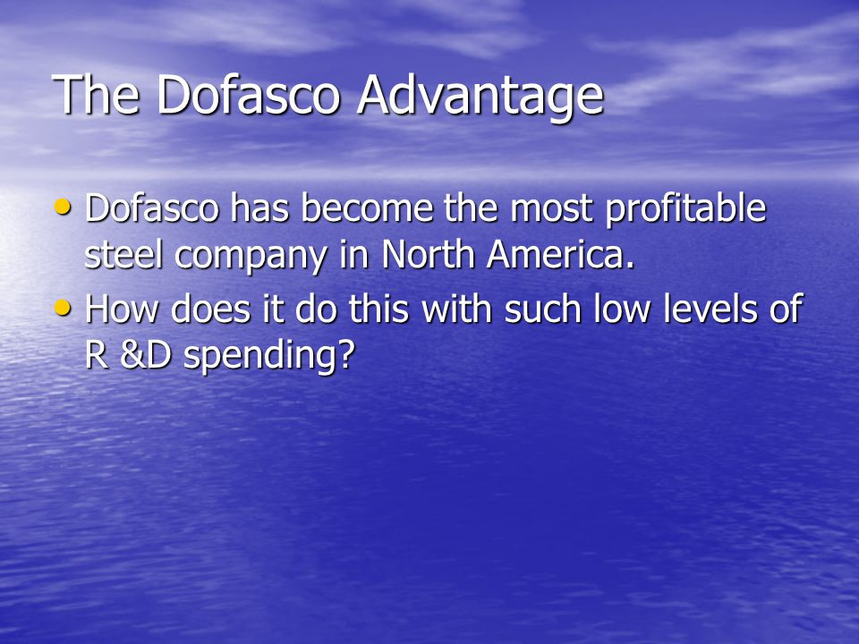The Dofasco Advantage Dofasco has become the most profitable steel company in North America.
