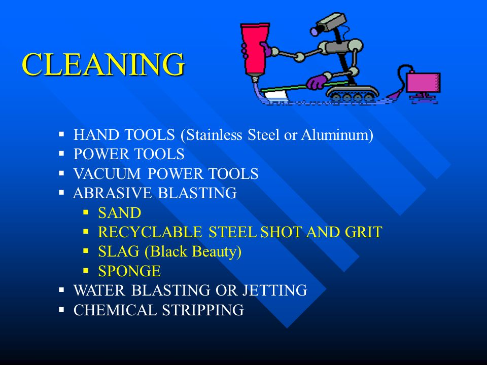 CLEANING HAND TOOLS (Stainless Steel or Aluminum) POWER TOOLS VACUUM POWER TOOLS ABRASIVE BLASTING SAND RECYCLABLE STEEL SHOT AND GRIT SLAG (Black Bea