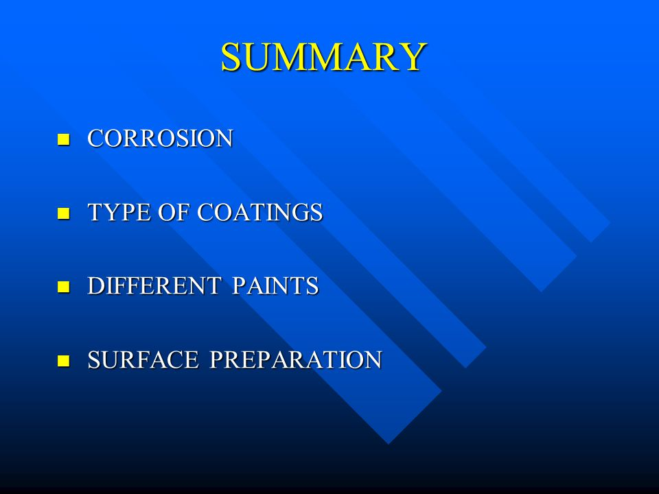 SUMMARY CORROSION CORROSION TYPE OF COATINGS TYPE OF COATINGS DIFFERENT PAINTS DIFFERENT PAINTS SURFACE PREPARATION SURFACE PREPARATION