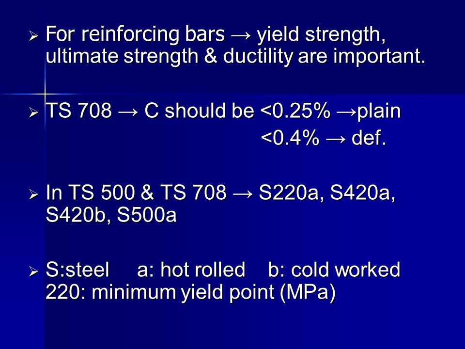 For reinforcing bars yield strength, ultimate strength & ductility are important. For reinforcing bars yield strength, ultimate strength & ductility a