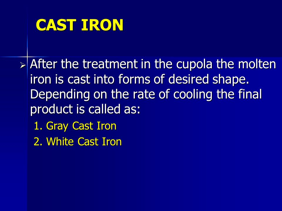 GRAY CAST IRON When cast iron is allowed to cool slowly, most of the free carbon solidifies in large crystals known as graphite.