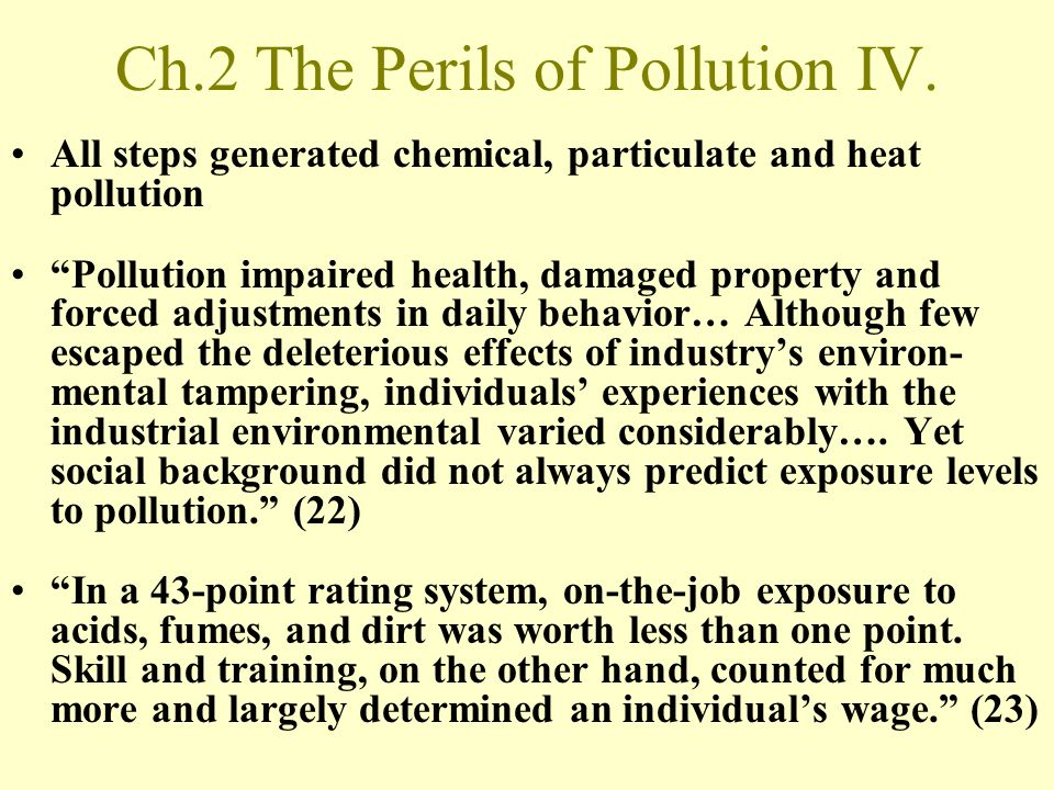 Ch.2 The Perils of Pollution IV. All steps generated chemical, particulate and heat pollution Pollution impaired health, damaged property and forced a