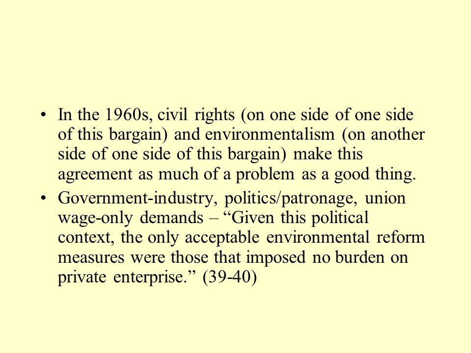 In the 1960s, civil rights (on one side of one side of this bargain) and environmentalism (on another side of one side of this bargain) make this agre