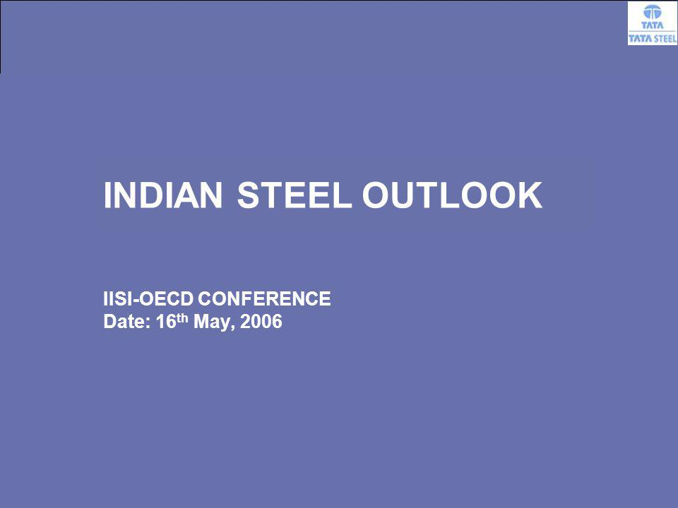 1 INDIAN STEEL OUTLOOK IISI-OECD CONFERENCE Date: 16 th May, 2006