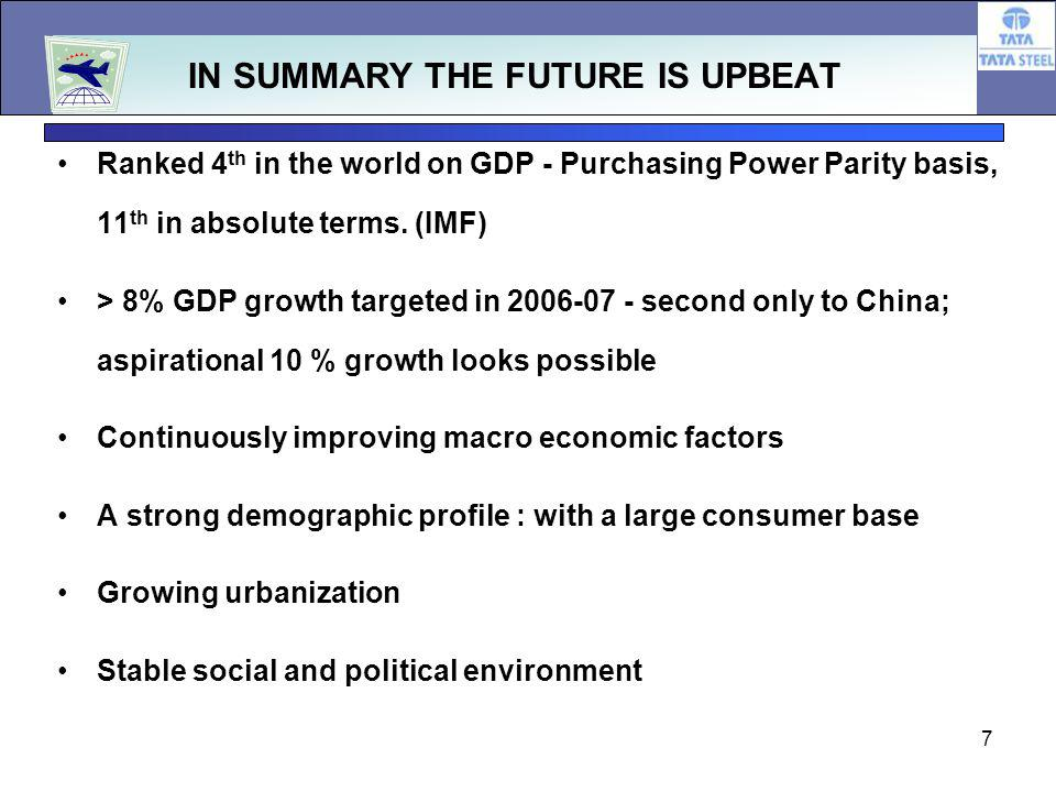 7 IN SUMMARY THE FUTURE IS UPBEAT Ranked 4 th in the world on GDP - Purchasing Power Parity basis, 11 th in absolute terms.