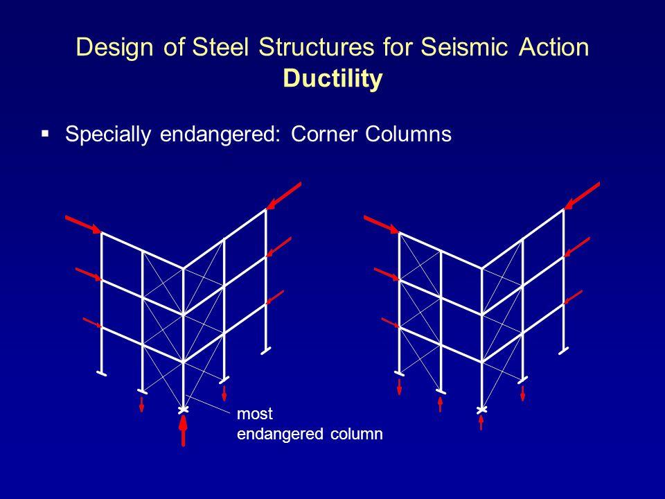 Design of Steel Structures for Seismic Action Ductility Specially endangered: Corner Columns most endangered column