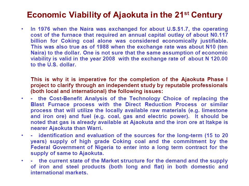 Economic Viability of Ajaokuta in the 21 st Century In 1976 when the Naira was exchanged for about U.S.$1.7, the operating cost of the furnace that re
