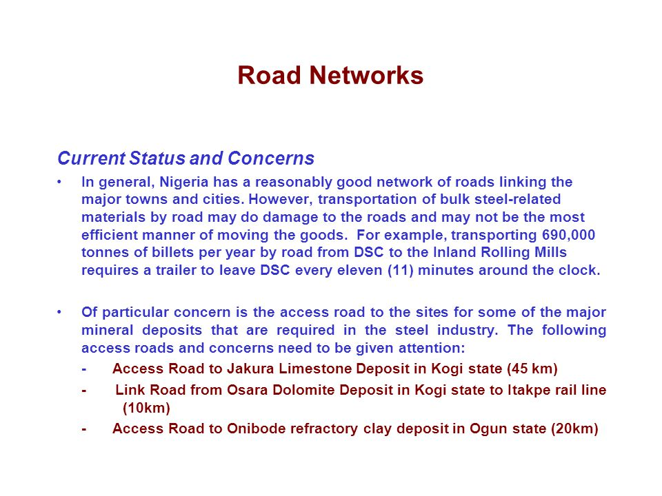 Road Networks Current Status and Concerns In general, Nigeria has a reasonably good network of roads linking the major towns and cities. However, tran