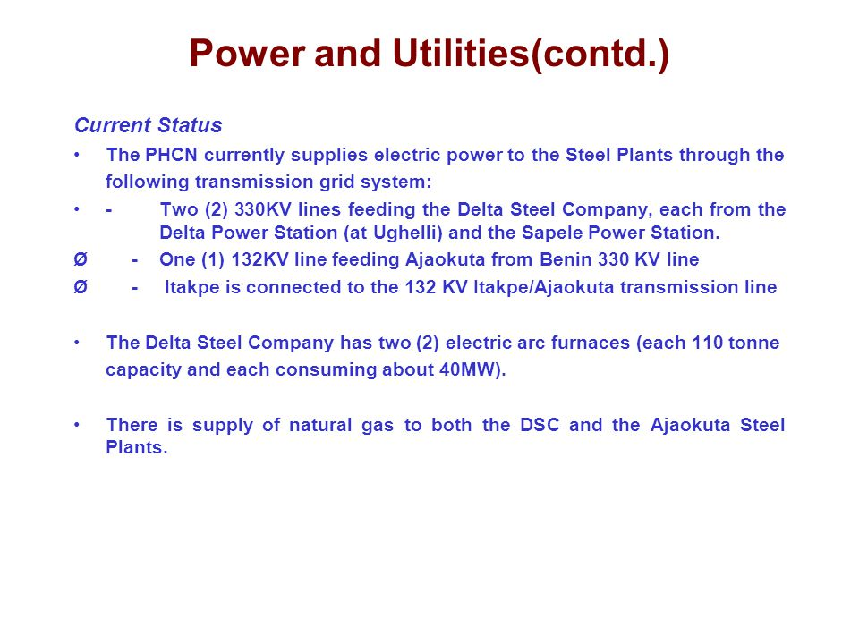 Power and Utilities(contd.) Current Status The PHCN currently supplies electric power to the Steel Plants through the following transmission grid syst