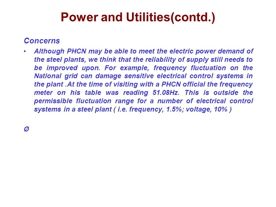 Power and Utilities(contd.) Concerns Although PHCN may be able to meet the electric power demand of the steel plants, we think that the reliability of