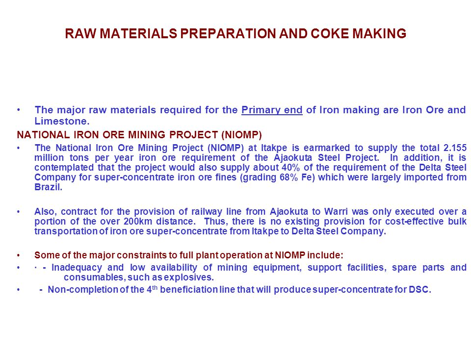 RAW MATERIALS PREPARATION AND COKE MAKING The major raw materials required for the Primary end of Iron making are Iron Ore and Limestone. NATIONAL IRO