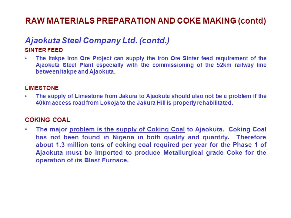 RAW MATERIALS PREPARATION AND COKE MAKING (contd) Ajaokuta Steel Company Ltd. (contd.) SINTER FEED The Itakpe Iron Ore Project can supply the Iron Ore