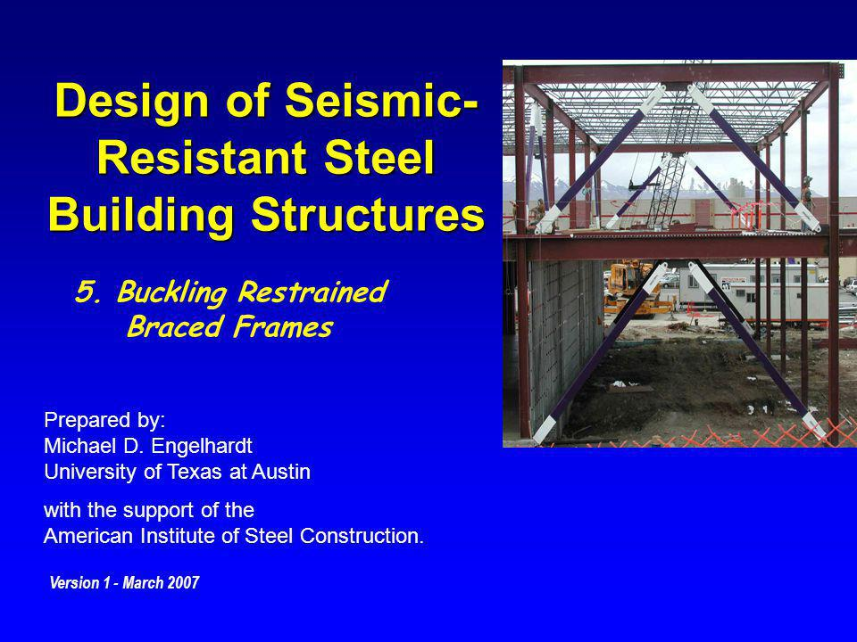 Design of Seismic- Resistant Steel Building Structures Prepared by: Michael D. Engelhardt University of Texas at Austin with the support of the Americ