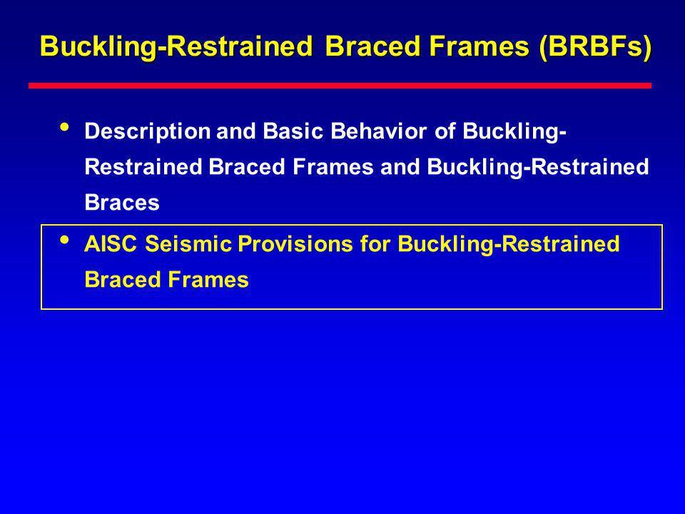Buckling-Restrained Braced Frames (BRBFs) Description and Basic Behavior of Buckling- Restrained Braced Frames and Buckling-Restrained Braces AISC Sei
