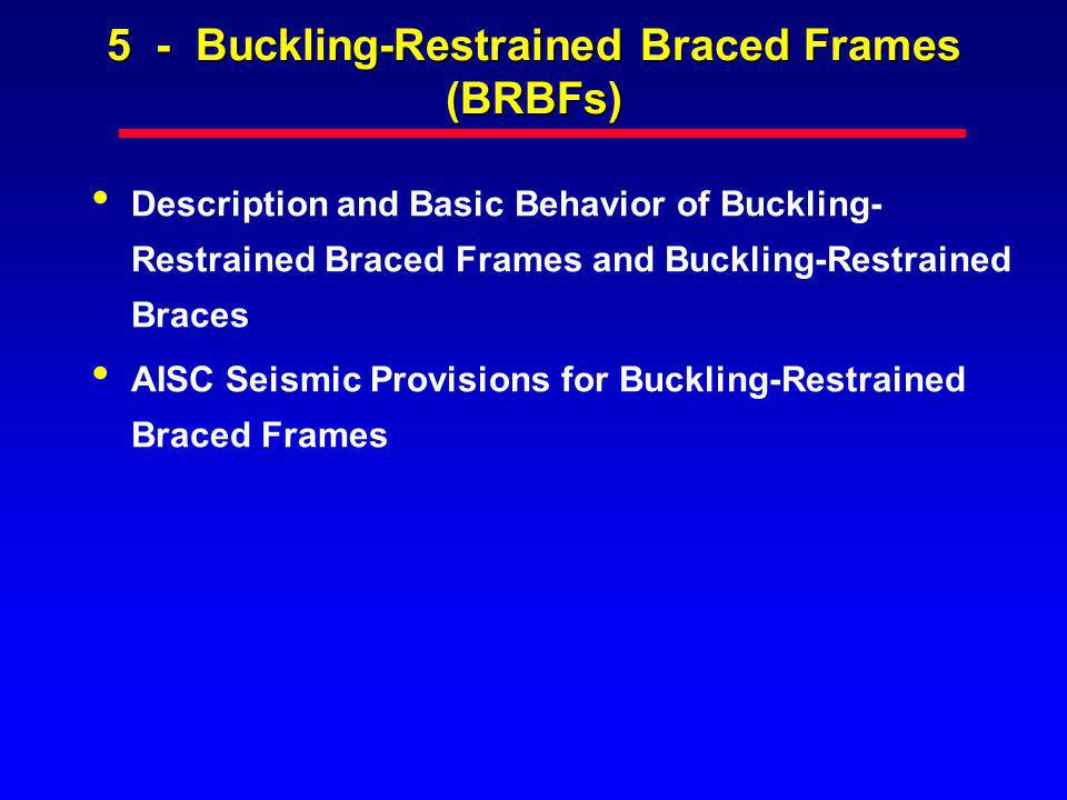 2005 AISC Seismic Provisions Section 16Buckling-Restrained Braced Frames (BRBF) 16.1Scope 16.2Bracing Members 16.3Bracing Connections 16.4Special Requirements Related to Bracing Configuration 16.5Beams and Columns 16.6Protected Zone