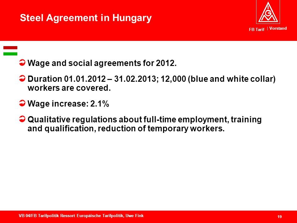 Vorstand FB Tarif 19 VB 04/FB Tarifpolitik Ressort Europäische Tarifpolitik, Uwe Fink Steel Agreement in Hungary Wage and social agreements for 2012.