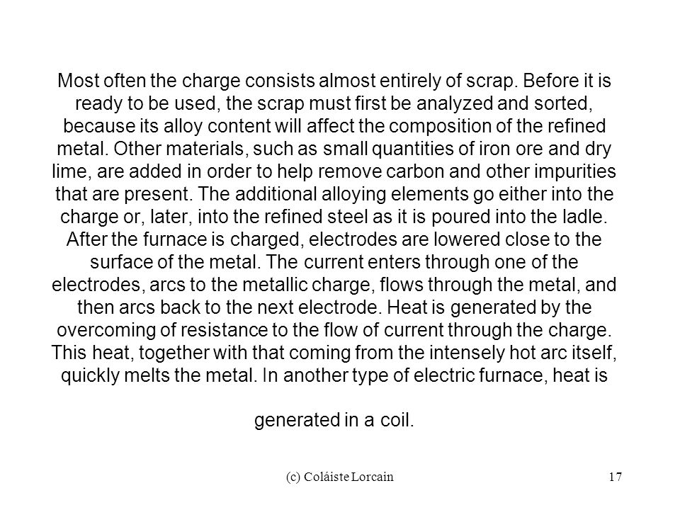(c) Coláiste Lorcain17 Most often the charge consists almost entirely of scrap. Before it is ready to be used, the scrap must first be analyzed and so