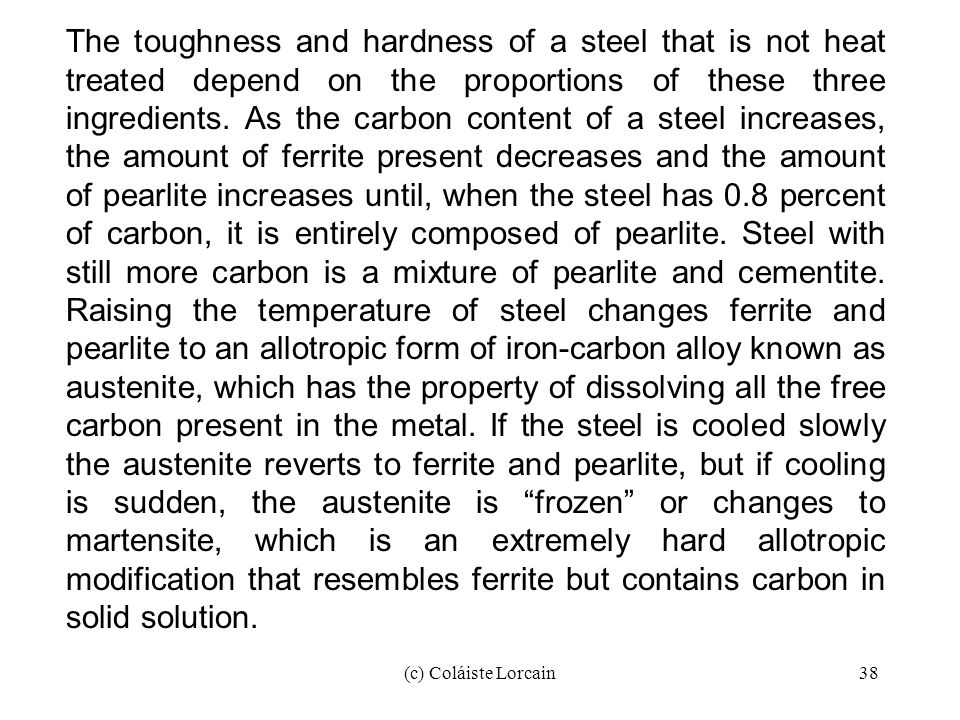 (c) Coláiste Lorcain38 The toughness and hardness of a steel that is not heat treated depend on the proportions of these three ingredients. As the car