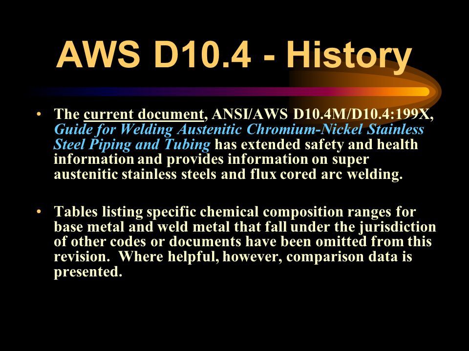 AWS D10.4 - History In 1986, the document was expanded and given an Annex which gives recommendations for welding high- carbon stainless steel casting