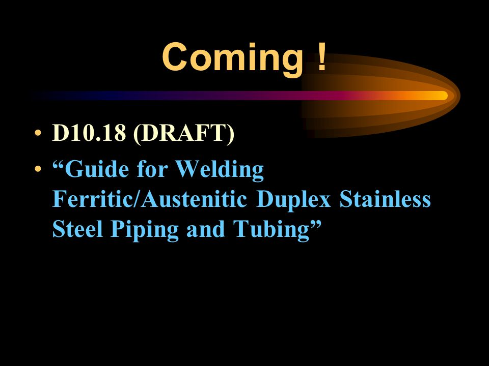 AWS D10.4 – Base Metals Austenitic –300-series Super Austenitic –4% & 6% Mo High Carbon –HX Grades