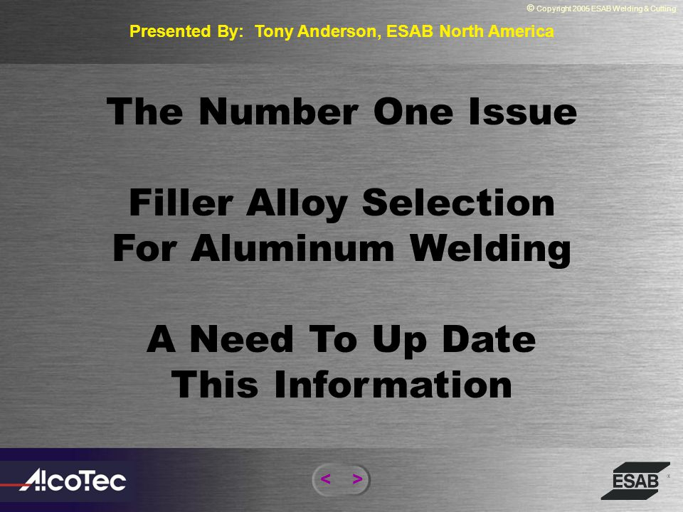 Tony Anderson ESAB Welding & Cutting D10.7 RECOMMENDED PRACTICES FOR GAS SHIELDED ARC WELDING OF ALUMINUN AND ALUMINUM ALLOY PIPE
