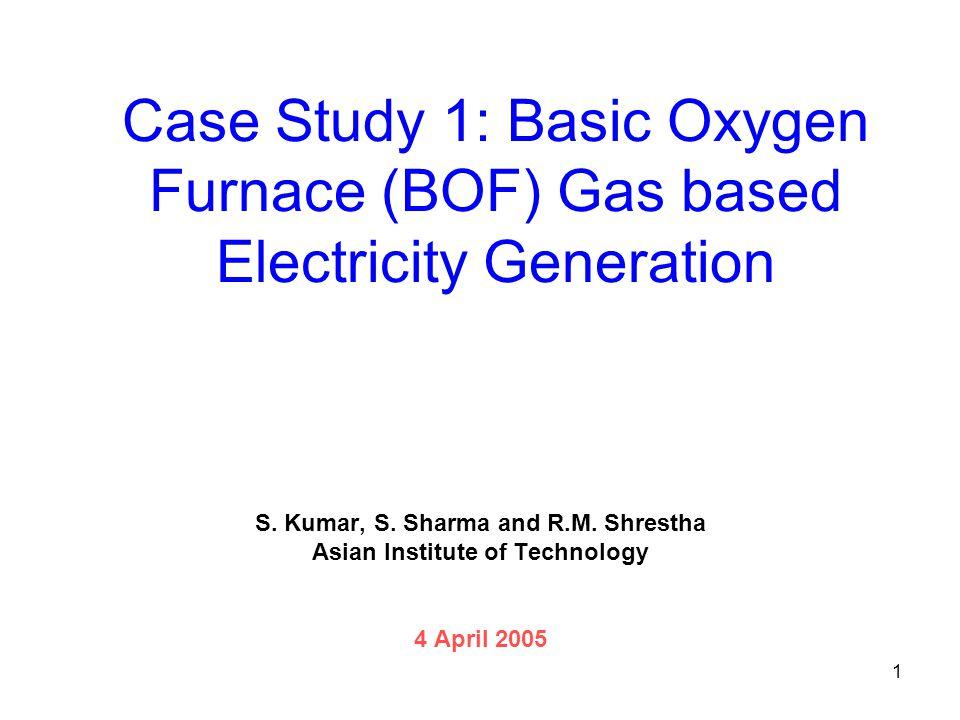 1 Case Study 1: Basic Oxygen Furnace (BOF) Gas based Electricity Generation S.