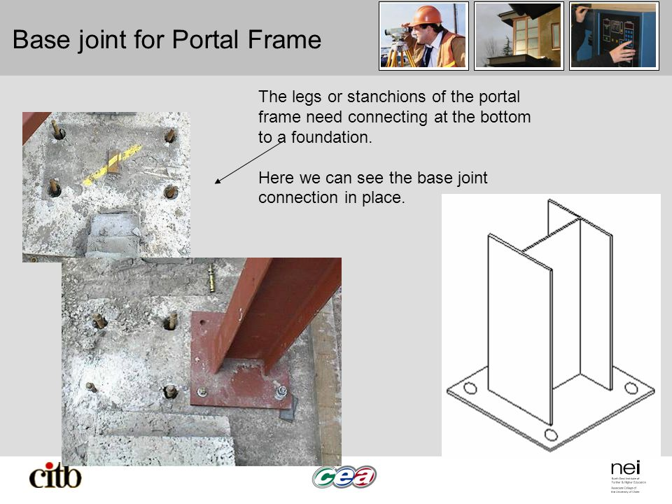 Base joint for Portal Frame The legs or stanchions of the portal frame need connecting at the bottom to a foundation.
