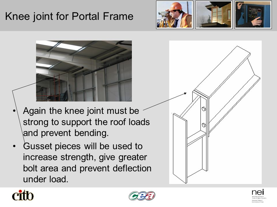 Knee joint for Portal Frame Again the knee joint must be strong to support the roof loads and prevent bending.