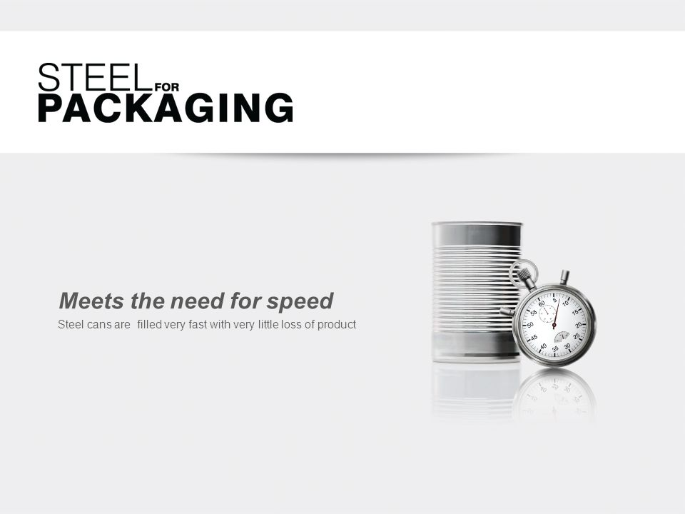 Meets the need for speed Steel cans are filled very fast with very little loss of product