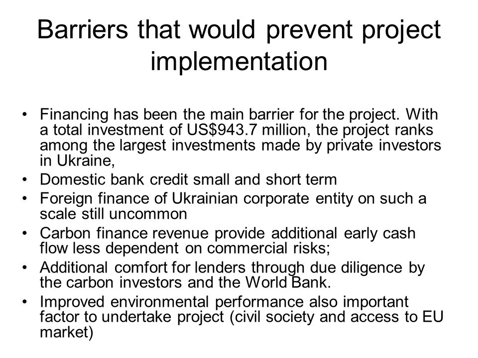 Barriers that would prevent project implementation Financing has been the main barrier for the project. With a total investment of US$943.7 million, t