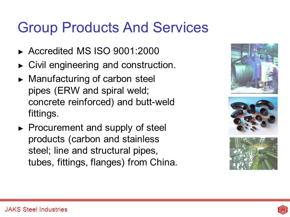 JAKS Steel Industries Group Products And Services Accredited MS ISO 9001:2000 Civil engineering and construction.