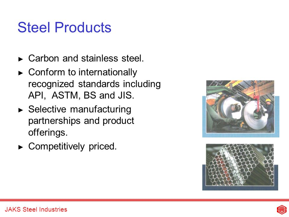 JAKS Steel Industries Steel Products Carbon and stainless steel.