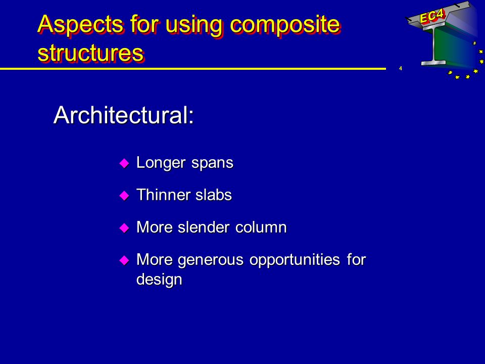 5 Aspects for using composite structures Economical: u Reduction of height reduces the total of the building --> saving area of cladding u Longer spans with the same height --> column free rooms u Additional storeys with the same total height of building u Quicker time of erection: Ù Saving costs, earlier completion of the building Ù Lower financing costs Ù Ready for use earlier thus increasing rental income